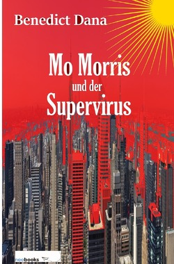 Mo Morris und der Supervirus von Dana,  Benedict