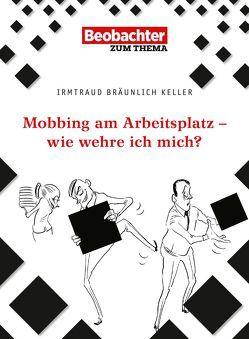 Mobbing am Arbeitsplatz – wie wehre ich mich? von Bräunlich Keller,  Irmtraud