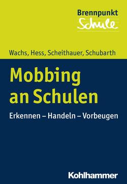 Mobbing an Schulen von Grewe,  Norbert, Hess,  Markus, Scheithauer,  Herbert, Schubarth,  Wilfried, Wachs,  Sebastian