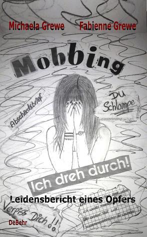 Mobbing – Ich dreh durch – Leidensbericht eines Opfers von Grewe,  Fabienne, Grewe,  Michaela