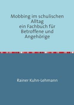 Mobbing im schulischen Alltag von Kuhn-Lehmann,  Rainer