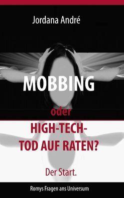 Mobbing oder High-Tech-Tod auf Raten? Der Start. von André,  Jordana