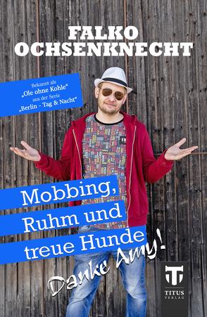 Mobbing, Ruhm und treue Hunde – Danke Amy von Ochsenknecht,  Falko