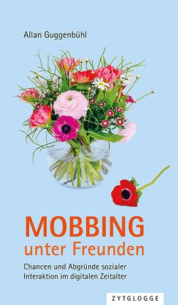 Mobbing unter Freunden von Guggenbühl,  Allan