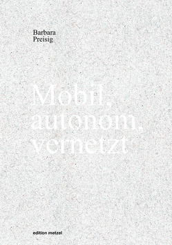 Mobil, autonom, vernetzt von Preisig,  Barbara