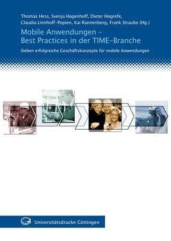Mobile Anwendungen – Best Practices in der TIME-Branche von Hagenhoff,  Svenja, Hess,  Thomas, Hogrefe,  Dieter, Linnhoff-Popien,  Claudia, Rannenberg,  Kai, Straube,  Frank