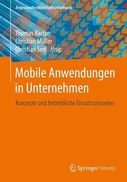 Mobile Anwendungen in Unternehmen von Barton,  Thomas, Müller,  Christian, Seel,  Christian