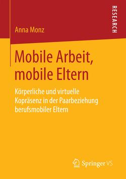 Mobile Arbeit, mobile Eltern von Monz,  Anna
