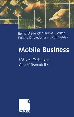 Mobile Business von Diederich,  Bernd, Lerner,  Thomas, Lindemann,  Roland D., Vehlen,  Ralf