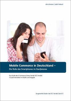 Mobile Commerce in Deutschland – Die Rolle des Smartphones im Kaufprozess von Eckstein,  Aline, Halbach,  Judith