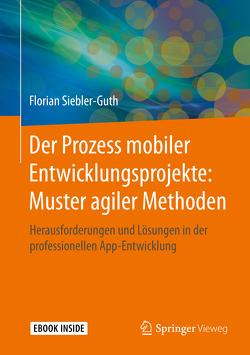 Der Prozess mobiler Entwicklungsprojekte: Muster agiler Methoden von Siebler-Guth,  Florian