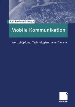 Mobile Kommunikation von Reichwald,  Ralf