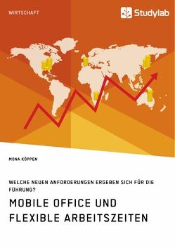 Mobile Office und flexible Arbeitszeiten. Welche neuen Anforderungen ergeben sich für die Führung? von Köppen,  Mona