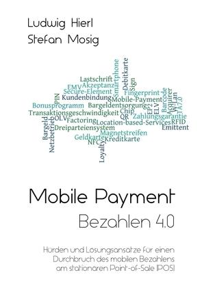 Mobile Payment – Bezahlen 4.0 von Hierl,  Ludwig, Mosig,  Stefan