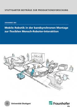 Mobile Robotik in der bandsynchronen Montage zur flexiblen Mensch-Roboter-Interaktion. von Bix,  Johannes