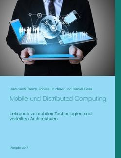 Mobile und Distributed Computing von Bruderer,  Tobias, Hess,  Daniel, Tremp,  Hansruedi