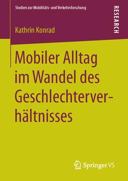 Mobiler Alltag im Wandel des Geschlechterverhältnisses von Konrad,  Kathrin