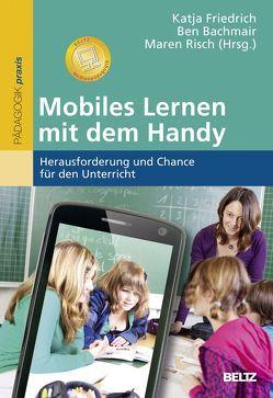 Mobiles Lernen mit dem Handy von Bachmair,  Ben, Friedrich,  Katja, Risch,  Maren