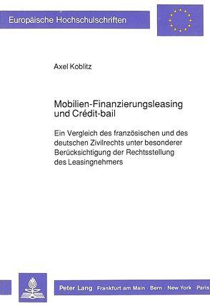 Mobilien-Finanzierungsleasing und Crédit-bail von Koblitz,  Axel