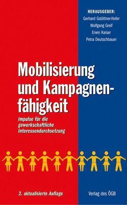 Mobilisierung und Kampagnenfähigkeit. Impulse für die gewerkschaftliche Interessendurchsetzung von Deutschbauer,  Petra, Greif,  Wolfgang, Gstöttner-Hofer,  Gerhard, Kaiser,  Erwin