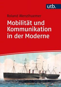 Mobilität und Kommunikation in der Moderne von Wenzlhuemer,  Roland