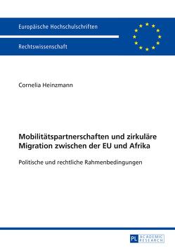 Mobilitätspartnerschaften und zirkuläre Migration zwischen der EU und Afrika von Heinzmann,  Cornelia