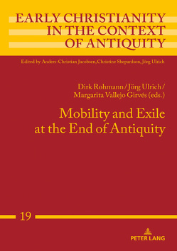 Mobility and Exile at the End of Antiquity von Rohmann,  Dirk, Ulrich,  Jörg, Vallejo Girvés,  Margarita