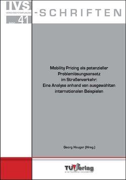 Mobility Pricing als potenzieller Problemlösungsansatz im Straßenverkehr: Eine Analyse anhand von ausgewählten internationalen Beispielen von Hauger,  Georg, Pöll,  Julian