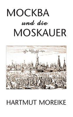 Mockba und die Moskauer von Moreike,  Hartmut