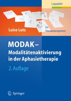 MODAK – Modalitätenaktivierung in der Aphasietherapie von Hielscher-Fastabend,  Martina, Lutz,  Luise, Ortmann-Röpke,  Inga