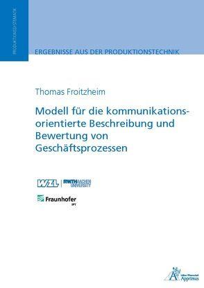 Modell für die kommunikationsorientierte Beschreibung und Bewertung von Geschäftsprozessen von Froitzheim,  Thomas