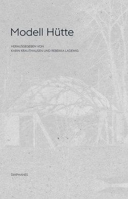 Modell Hütte von Krauthausen,  Karin, Ladewig,  Rebekka