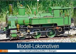 Modell-Lokomotiven beim Dampfmodellbautreffen in Bisingen (Wandkalender 2019 DIN A2 quer) von Günther,  Geiger