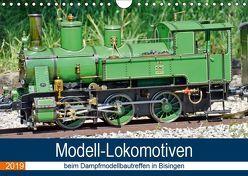 Modell-Lokomotiven beim Dampfmodellbautreffen in Bisingen (Wandkalender 2019 DIN A4 quer) von Günther,  Geiger