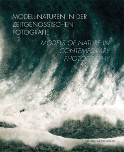 Modell-Naturen in der zeitgenössischen Fotografie / Models of Nature in Contemporary Photography von Jádi,  Marie Christine