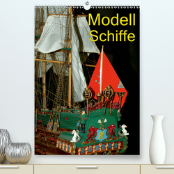 Modell Schiffe (Premium, hochwertiger DIN A2 Wandkalender 2020, Kunstdruck in Hochglanz) von Burkhardt,  Bert