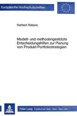Modell- und methodengestützte Entscheidungshilfen zur Planung von Produkt-Portfoliostrategien von Robens,  Herbert