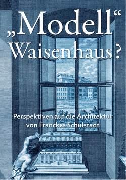 """""""Modell"""" Waisenhaus? von Eißing,  Thomas, Heiser,  Sabine, Süßmann,  Johannes, v. Engelberg,  Meinrad, Zaunstöck,  Holger"""