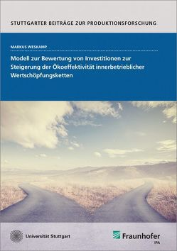 Modell zur Bewertung von Investitionen zur Steigerung der Ökoeffektivität innerbetrieblicher Wertschöpfungsketten. von Weskamp,  Markus