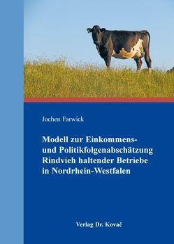 Modell zur Einkommens- und Politikfolgenabschätzung Rindvieh haltender Betriebe in Nordrhein-Westfalen von Farwick,  Jochen