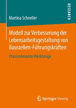 Modell zur Verbesserung der Lebensarbeitsgestaltung von Baustellen-Führungskräften von Schneller,  Martina