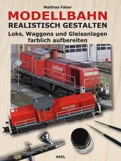 Modellbahn realistisch gestalten von Faber,  Mathias, Mathias Faber