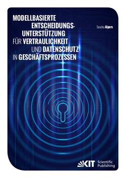 Modellbasierte Entscheidungsunterstützung für Vertraulichkeit und Datenschutz in Geschäftsprozessen von Alpers,  Sascha