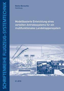 Modellbasierte Entwicklung eines verteilten Antriebssystems für ein multifunktionales Landeklappensystem von Benischke,  Stefan