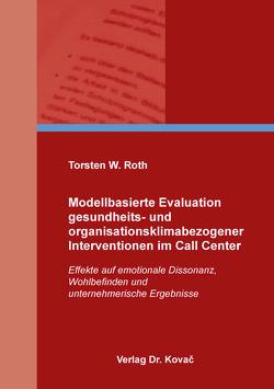 Modellbasierte Evaluation gesundheits- und organisationsklimabezogener Interventionen im Call Center von Roth,  Torsten W.