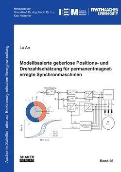 Modellbasierte geberlose Positions- und Drehzahlschätzung für permanentmagneterregte Synchronmaschinen von An,  Lu