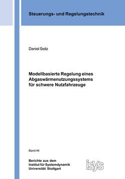 Modellbasierte Regelung eines Abgaswärmenutzungssystems für schwere Nutzfahrzeuge von Seitz,  Daniel