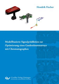 Modellbasierte Signalprädiktion zur Optimierung eines Gasdetektorenarrays mit Chromatographen von Fischer,  Hendrik