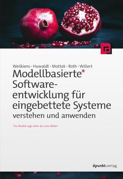 Modellbasierte Softwareentwicklung für eingebettete Systeme verstehen und anwenden von Huwaldt,  Alexander, Mottok,  Jürgen, Roth,  Stephan, Weilkiens,  Tim, Willert,  Andreas