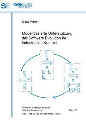 Modellbasierte Unterstützung der Software Evolution im industriellen Kontext von Mueller,  Klaus, Rumpe,  Bernhard